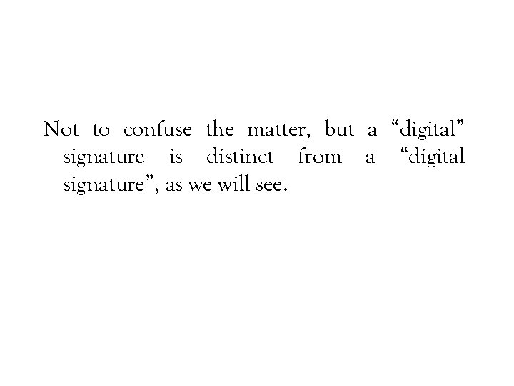 """Not to confuse the matter, but a """"digital"""" signature is distinct from a """"digital"""