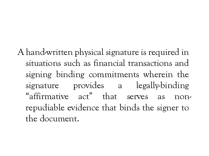 A hand-written physical signature is required in situations such as financial transactions and signing