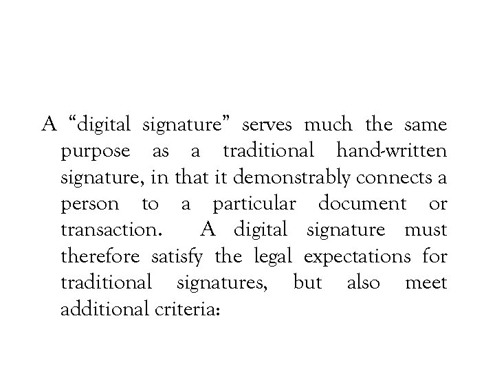 """A """"digital signature"""" serves much the same purpose as a traditional hand-written signature, in"""