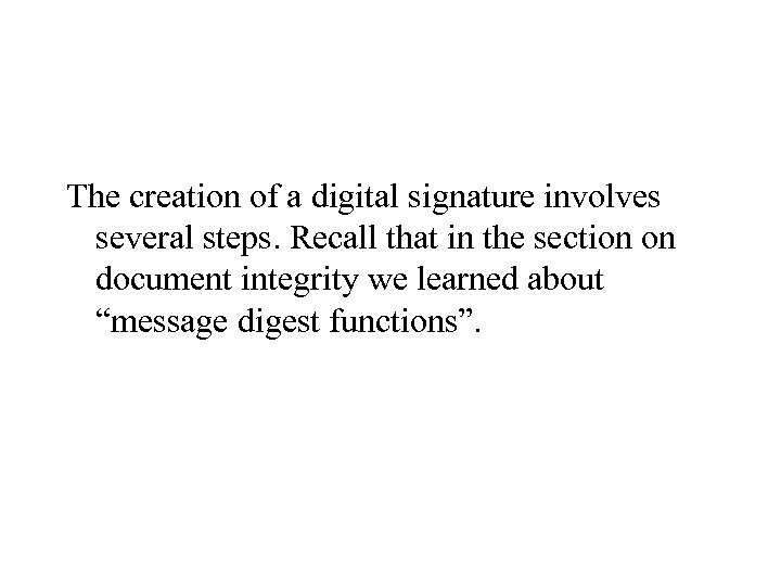 The creation of a digital signature involves several steps. Recall that in the section