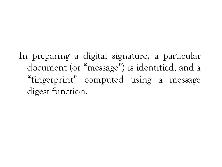 """In preparing a digital signature, a particular document (or """"message"""") is identified, and a"""