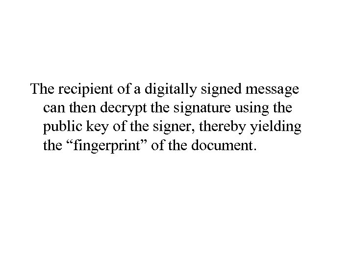 The recipient of a digitally signed message can then decrypt the signature using the