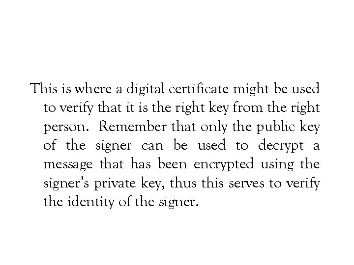 This is where a digital certificate might be used to verify that it is