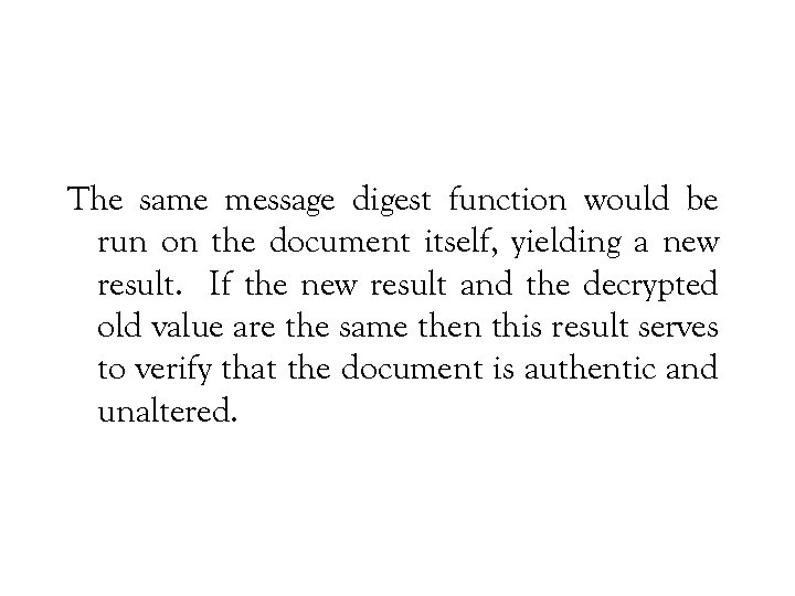 The same message digest function would be run on the document itself, yielding a