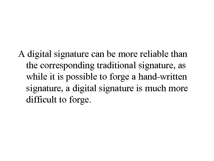 A digital signature can be more reliable than the corresponding traditional signature, as while