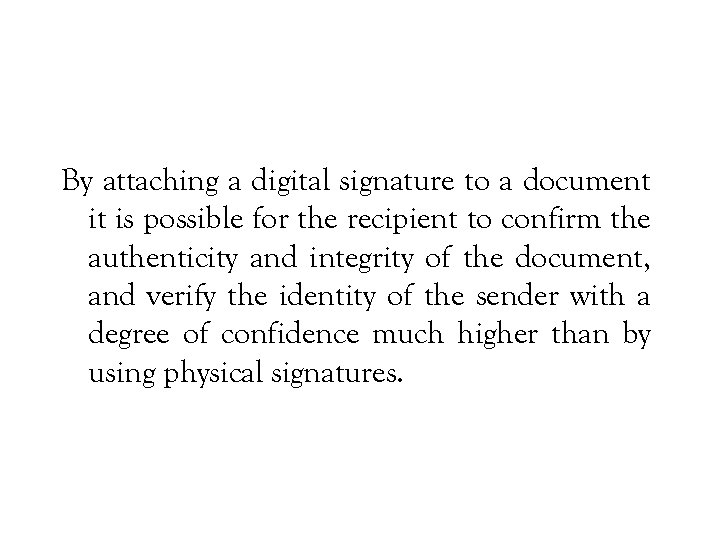 By attaching a digital signature to a document it is possible for the recipient