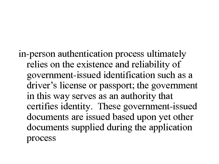 in-person authentication process ultimately relies on the existence and reliability of government-issued identification such