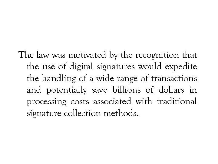 The law was motivated by the recognition that the use of digital signatures would