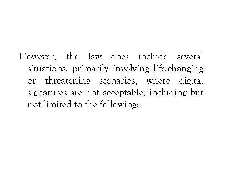 However, the law does include several situations, primarily involving life-changing or threatening scenarios, where