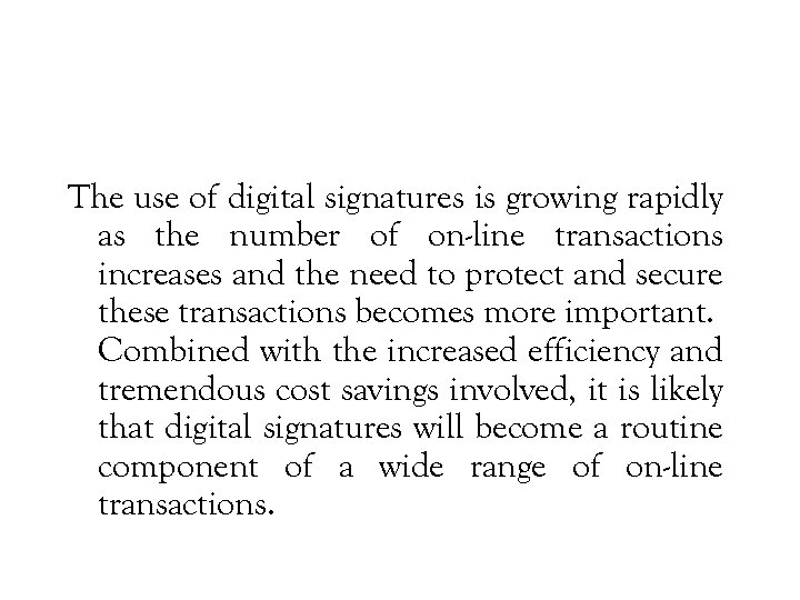 The use of digital signatures is growing rapidly as the number of on-line transactions