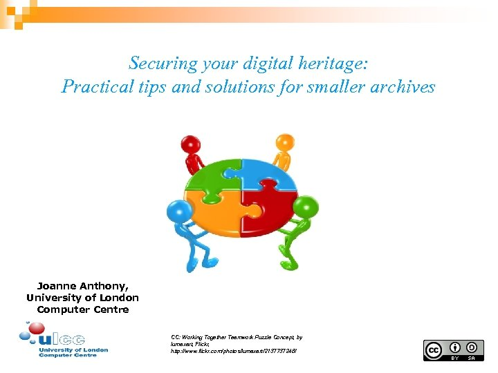 Securing your digital heritage: Practical tips and solutions for smaller archives Joanne Anthony, University