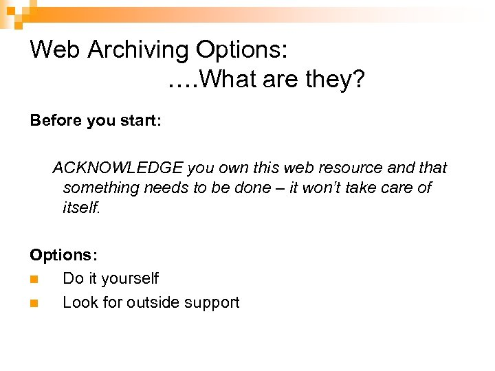 Web Archiving Options: …. What are they? Before you start: ACKNOWLEDGE you own this