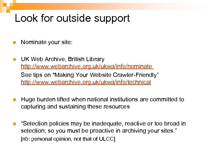 Look for outside support n Nominate your site: n UK Web Archive, British Library