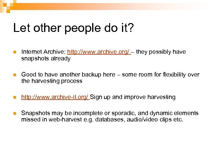 Let other people do it? n Internet Archive: http: //www. archive. org/ – they