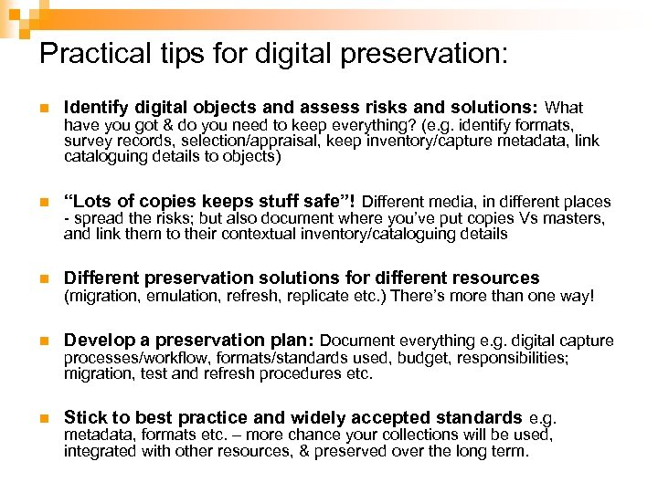 Practical tips for digital preservation: n Identify digital objects and assess risks and solutions: