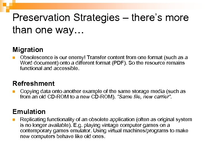 Preservation Strategies – there's more than one way… Migration n Obsolescence is our enemy!