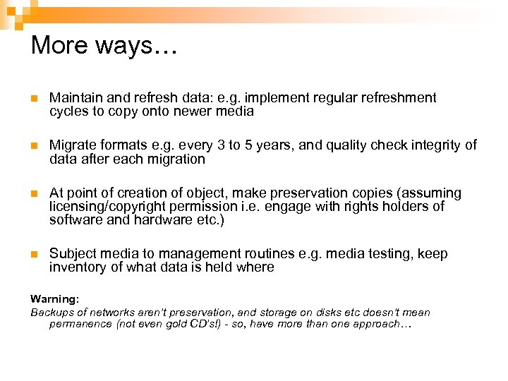 More ways… n Maintain and refresh data: e. g. implement regular refreshment cycles to