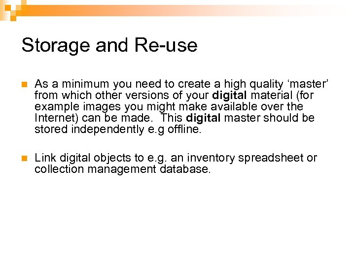 Storage and Re-use n As a minimum you need to create a high quality