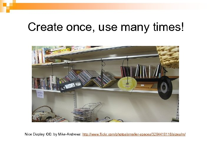 Create once, use many times! Floppy Pencil Box, CC: by alwright 1, http: //www.