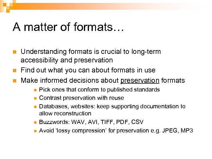 A matter of formats… n n n Understanding formats is crucial to long-term accessibility