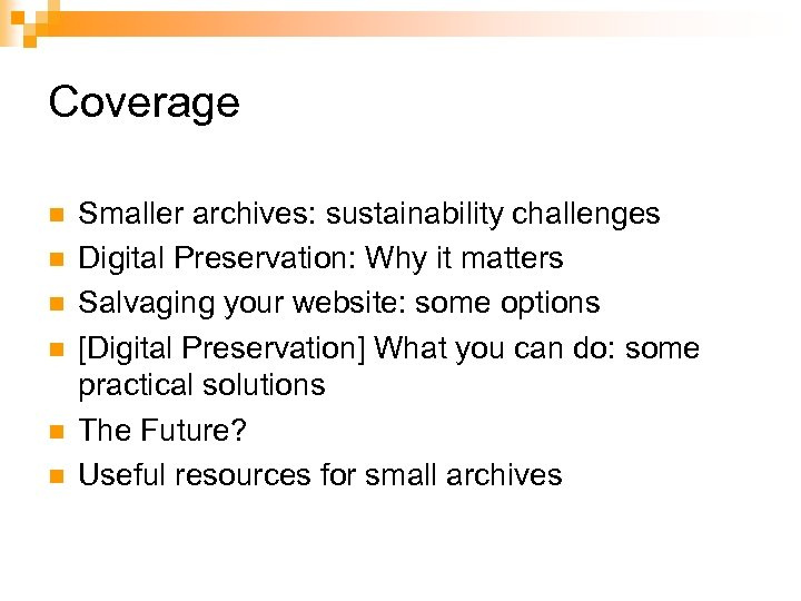 Coverage n n n Smaller archives: sustainability challenges Digital Preservation: Why it matters Salvaging