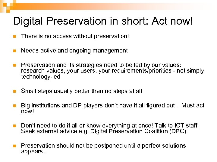 Digital Preservation in short: Act now! n There is no access without preservation! n