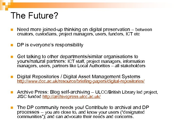 The Future? n Need more joined-up thinking on digital preservation – between n DP
