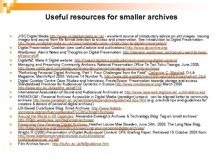 Useful resources for smaller archives n n n n JISC Digital Media http: //www.