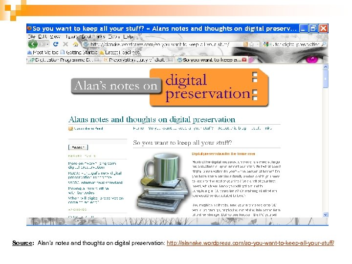 Source: Alan's notes and thoughts on digital preservation: http: //alanake. wordpress. com/so-you-want-to-keep-all-your-stuff/
