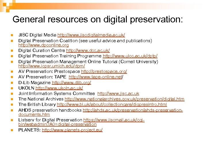 General resources on digital preservation: n n n n JISC Digital Media http: //www.
