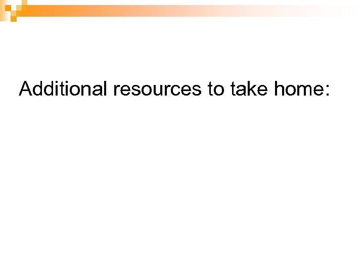 Additional resources to take home: