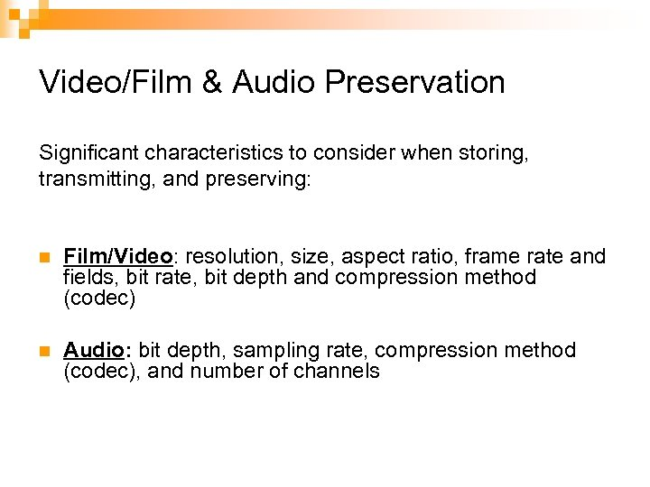 Video/Film & Audio Preservation Significant characteristics to consider when storing, transmitting, and preserving: n