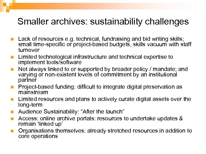 Smaller archives: sustainability challenges n n n n Lack of resources e. g. technical,