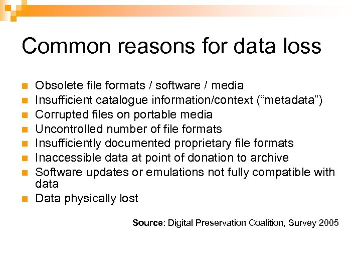 Common reasons for data loss n n n n Obsolete file formats / software
