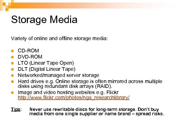 Storage Media Variety of online and offline storage media: n n n n CD-ROM
