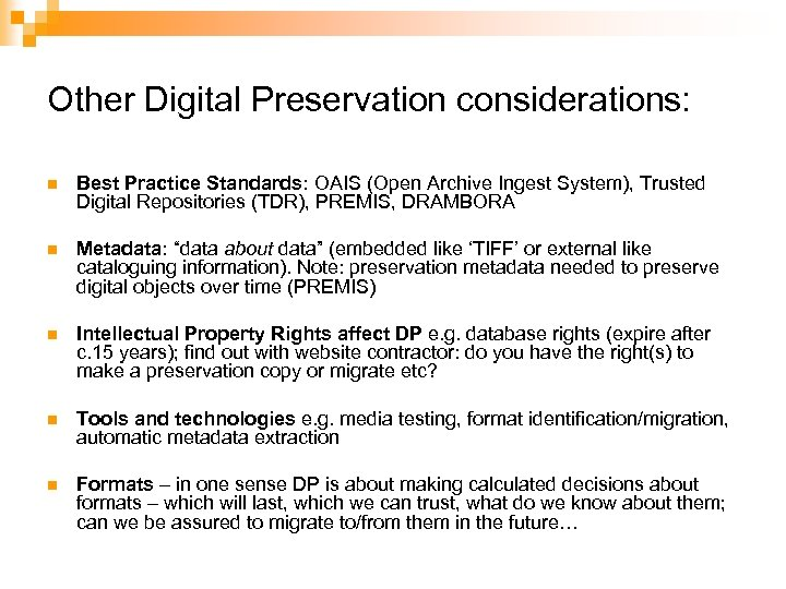 Other Digital Preservation considerations: n Best Practice Standards: OAIS (Open Archive Ingest System), Trusted