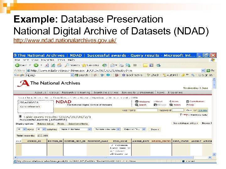 Example: Database Preservation National Digital Archive of Datasets (NDAD) http: //www. ndad. nationalarchives. gov.