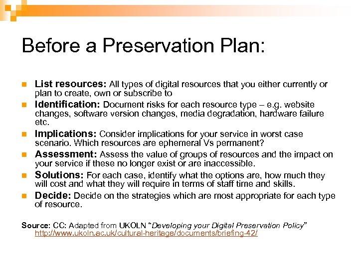 Before a Preservation Plan: n n n List resources: All types of digital resources