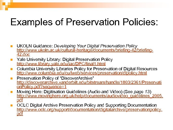 Examples of Preservation Policies: n n n UKOLN Guidance: Developing Your Digital Preservation Policy