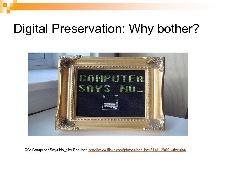 Digital Preservation: Why bother? CC: Computer Says No_; by Benjibot: http: //www. flickr. com/photos/benjibot/3141128891/sizes/m/