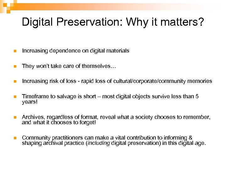 Digital Preservation: Why it matters? n Increasing dependence on digital materials n They won't