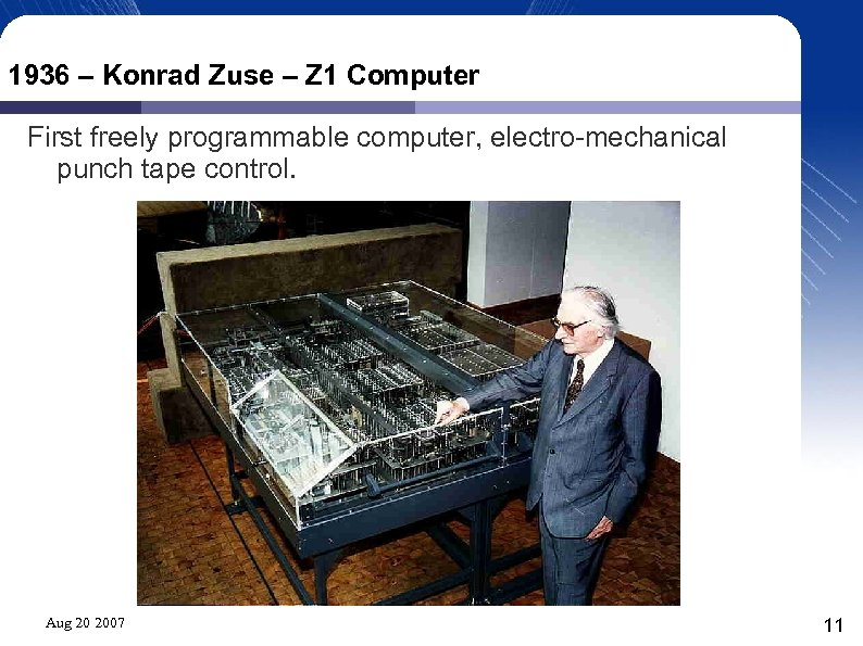 1936 – Konrad Zuse – Z 1 Computer First freely programmable computer, electro-mechanical punch