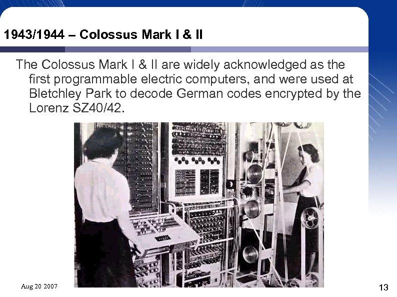 1943/1944 – Colossus Mark I & II The Colossus Mark I & II are