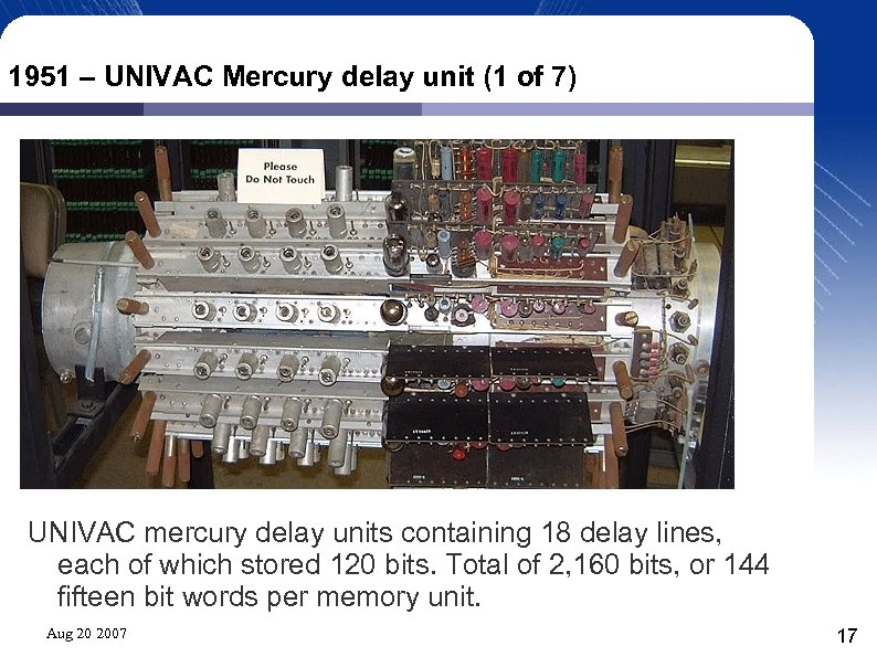 1951 – UNIVAC Mercury delay unit (1 of 7) UNIVAC mercury delay units containing