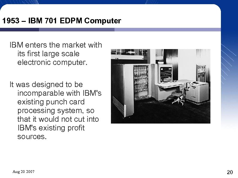 1953 – IBM 701 EDPM Computer IBM enters the market with its first large