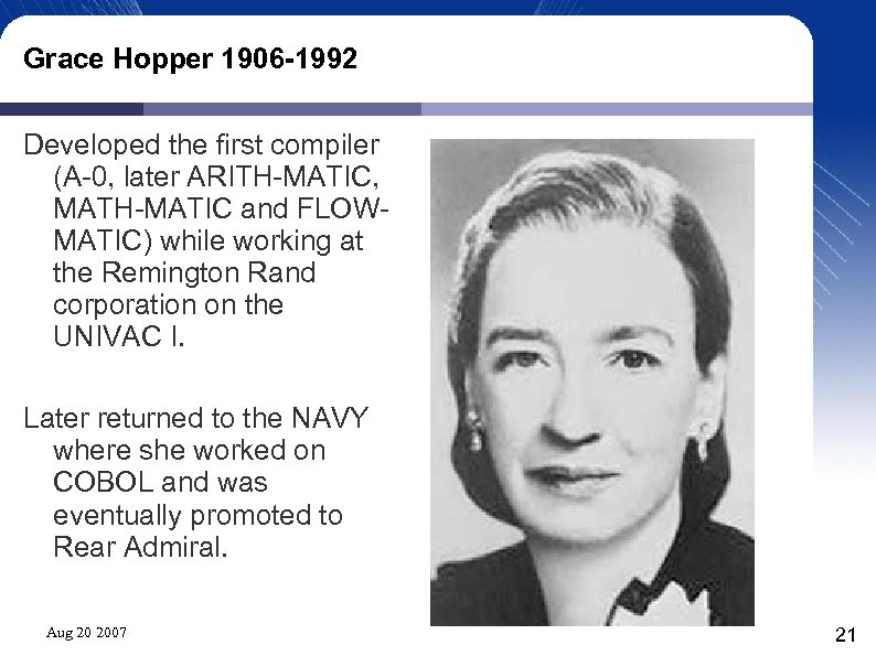 Grace Hopper 1906 -1992 Developed the first compiler (A-0, later ARITH-MATIC, MATH-MATIC and FLOWMATIC)
