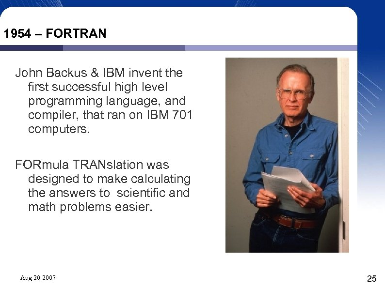 1954 – FORTRAN John Backus & IBM invent the first successful high level programming