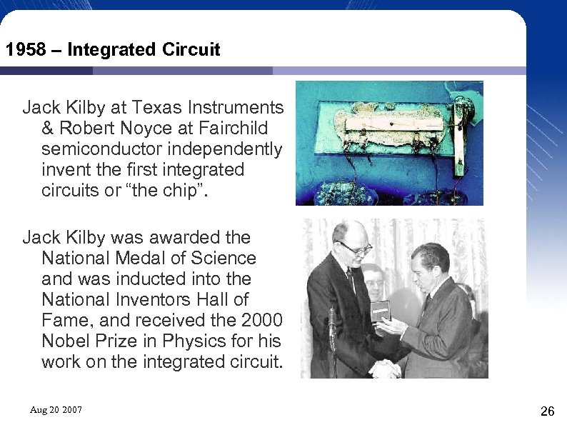 1958 – Integrated Circuit Jack Kilby at Texas Instruments & Robert Noyce at Fairchild