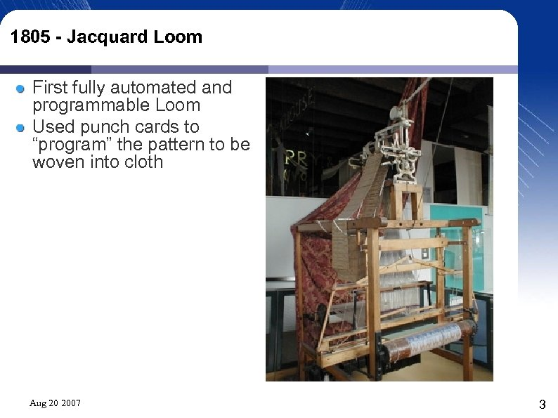 1805 - Jacquard Loom First fully automated and programmable Loom Used punch cards to