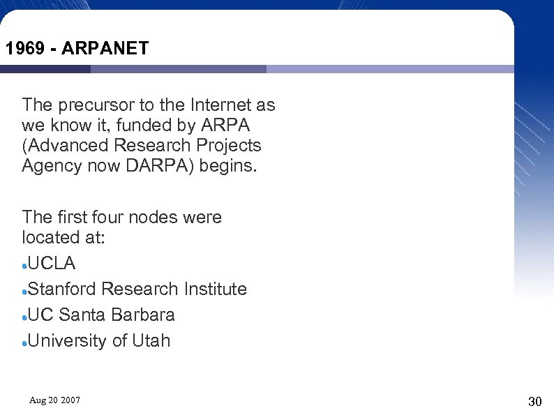 1969 - ARPANET The precursor to the Internet as we know it, funded by